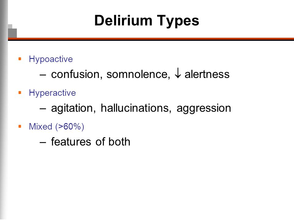Delirium Types confusion, somnolence,  alertness