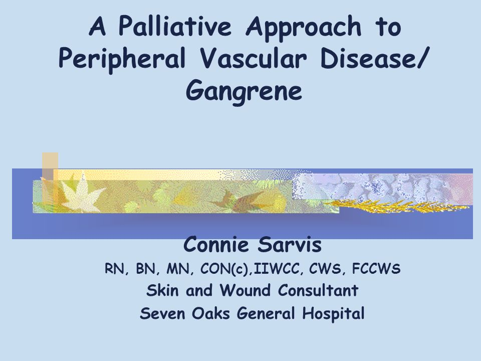 A Palliative Approach to Peripheral Vascular Disease/ Gangrene
