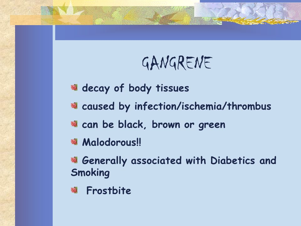 GANGRENE decay of body tissues caused by infection/ischemia/thrombus