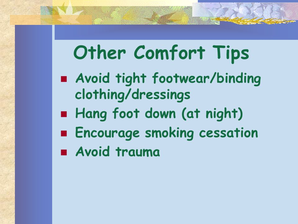 Other Comfort Tips Avoid tight footwear/binding clothing/dressings