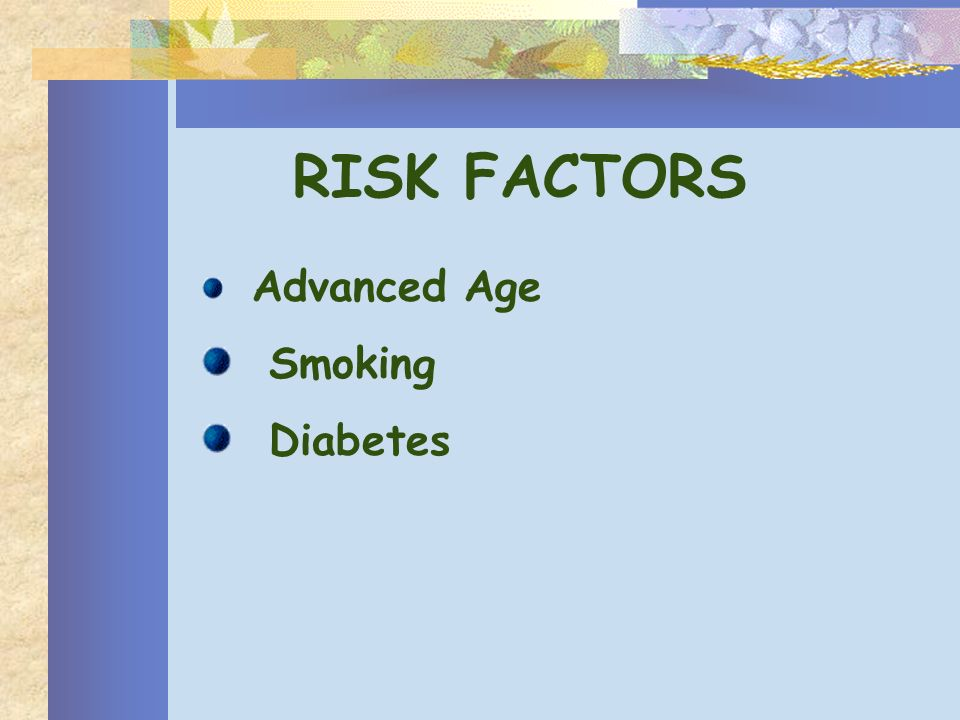 RISK FACTORS Advanced Age Smoking Diabetes