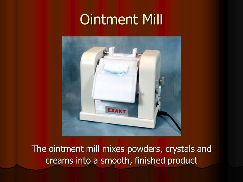 Ointment Mill The ointment mill mixes powders, crystals and