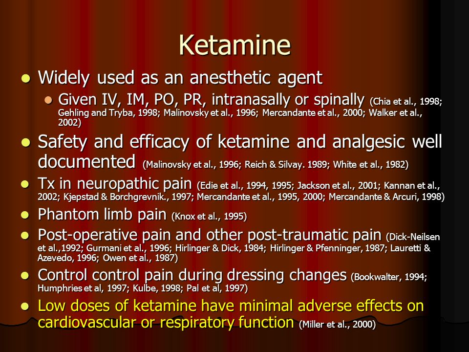 Ketamine Widely used as an anesthetic agent