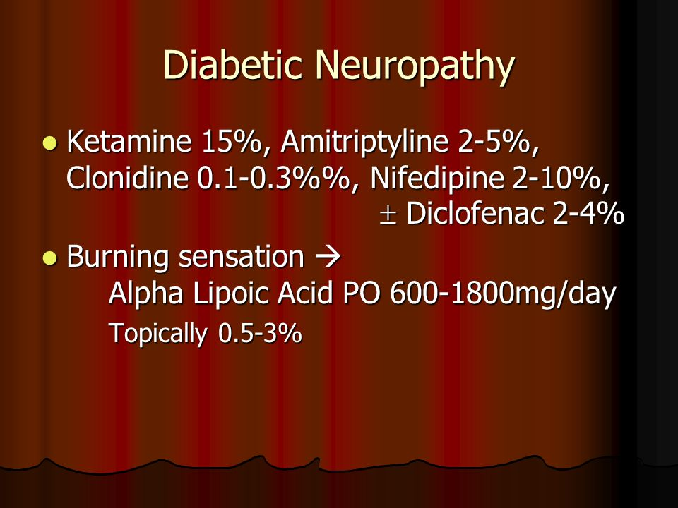Diabetic Neuropathy Ketamine 15%, Amitriptyline 2-5%, Clonidine 0.1-0.3%%, Nifedipine 2-10%,  Diclofenac 2-4%