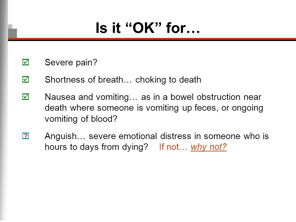 Is it OK for… Severe pain Shortness of breath… choking to death