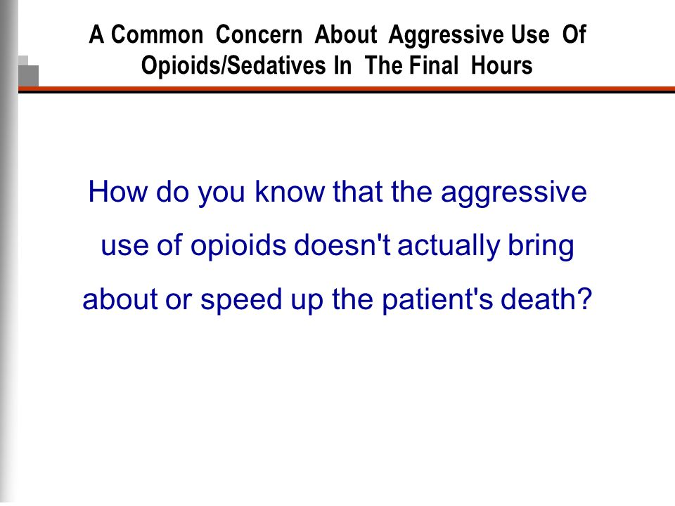 A Common Concern About Aggressive Use Of Opioids/Sedatives In The Final Hours