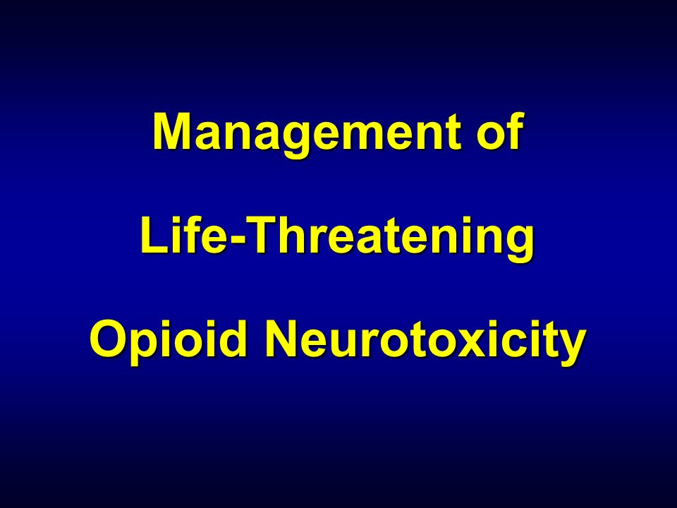 Management of Life-Threatening Opioid Neurotoxicity