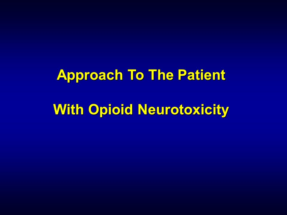 Approach To The Patient With Opioid Neurotoxicity