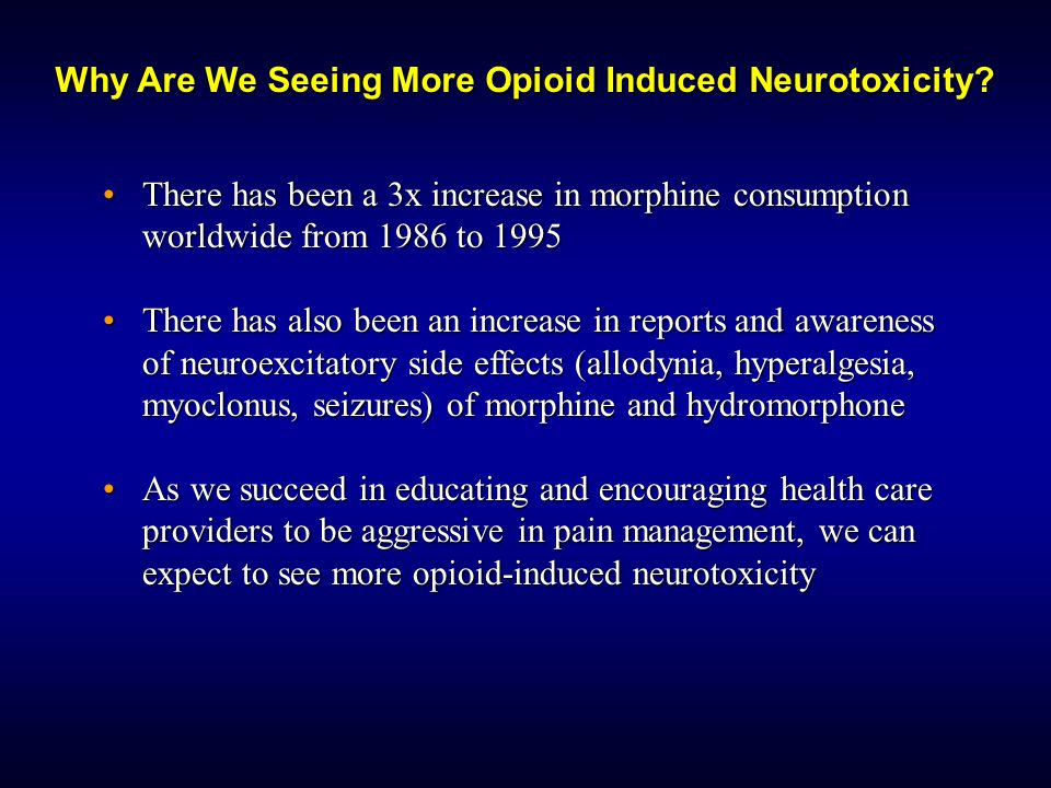 Why Are We Seeing More Opioid Induced Neurotoxicity