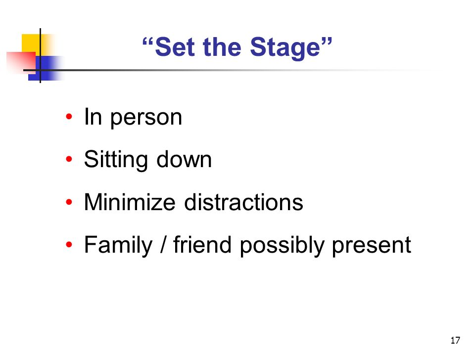 Set the Stage In person Sitting down Minimize distractions