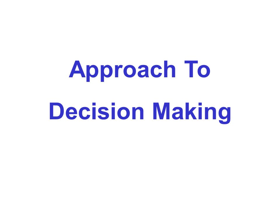 Approach To Decision Making