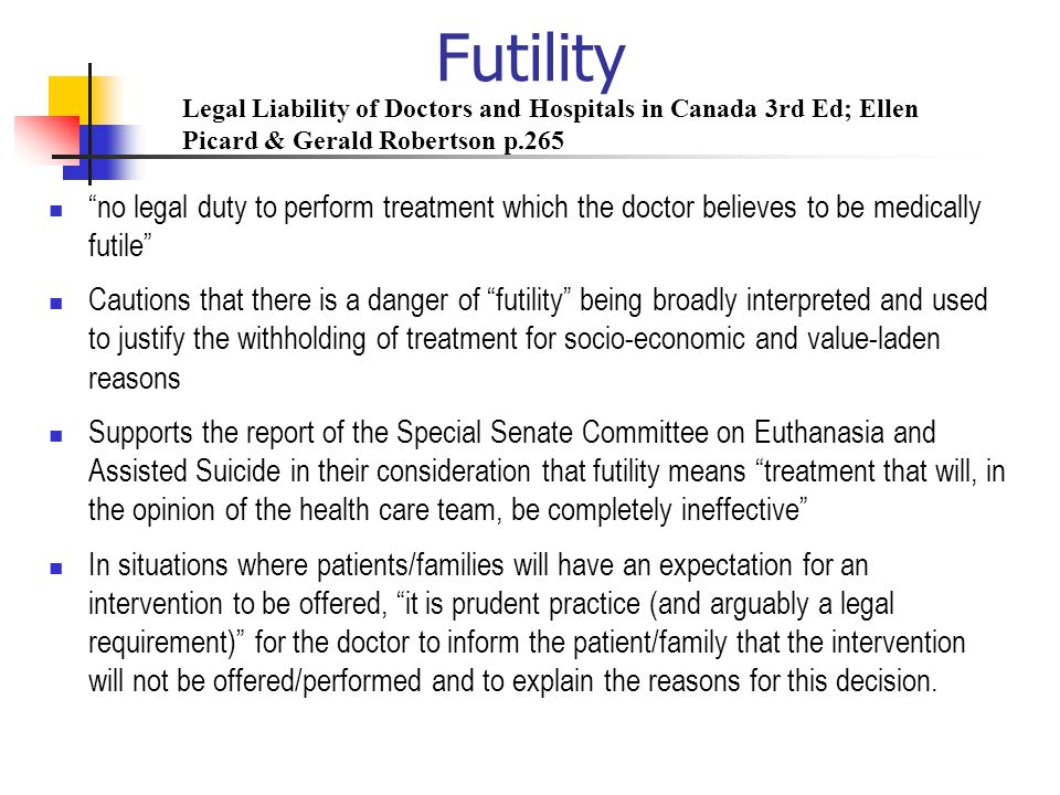 Futility Legal Liability of Doctors and Hospitals in Canada 3rd Ed; Ellen Picard & Gerald Robertson p.265.
