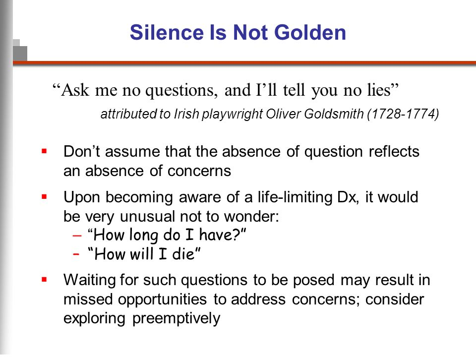 Silence Is Not Golden Ask me no questions, and I'll tell you no lies