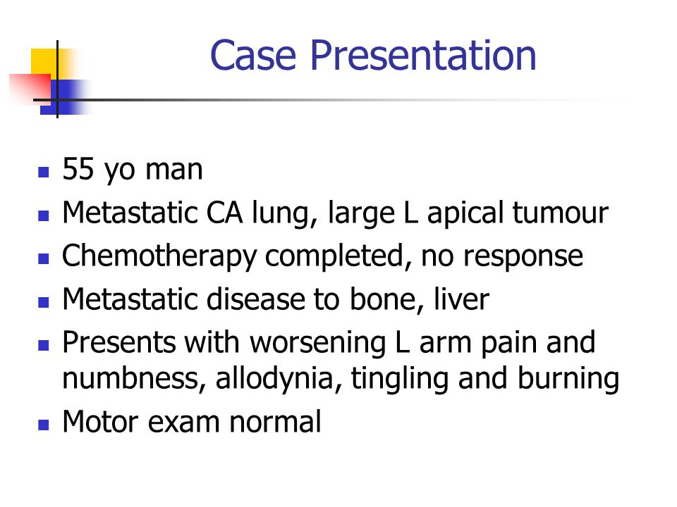 Case Presentation 55 yo man Metastatic CA lung, large L apical tumour