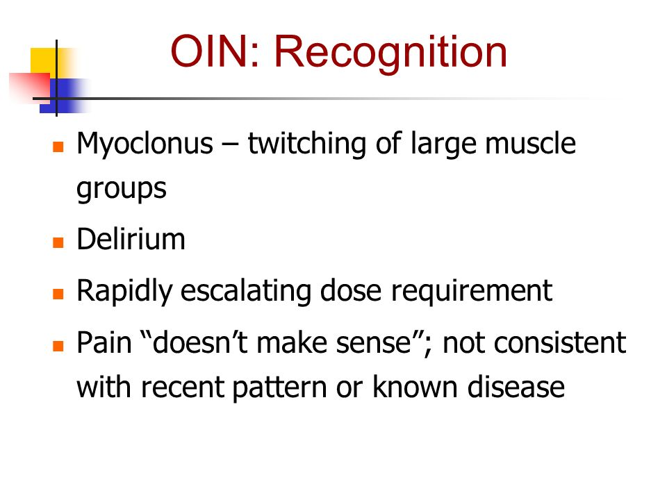 OIN: Recognition Myoclonus – twitching of large muscle groups Delirium