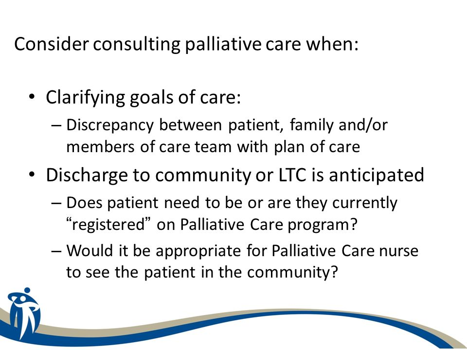 Consider consulting palliative care when: