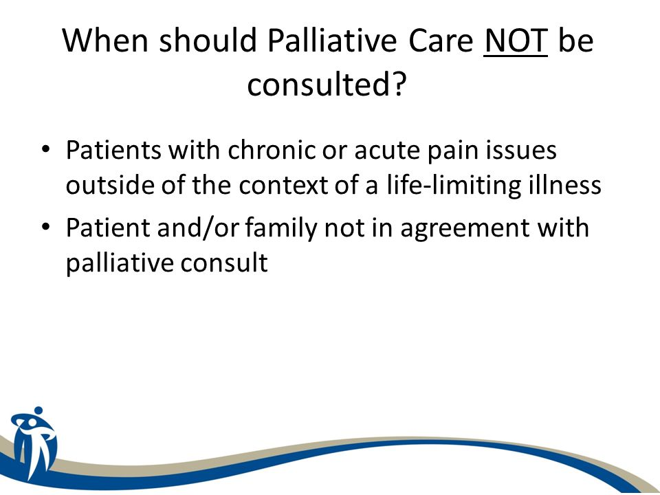When should Palliative Care NOT be consulted