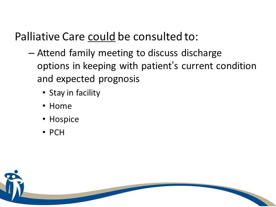 Palliative Care could be consulted to: