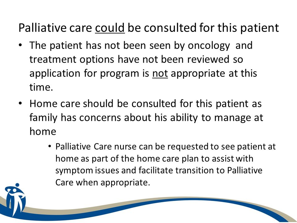 Palliative care could be consulted for this patient