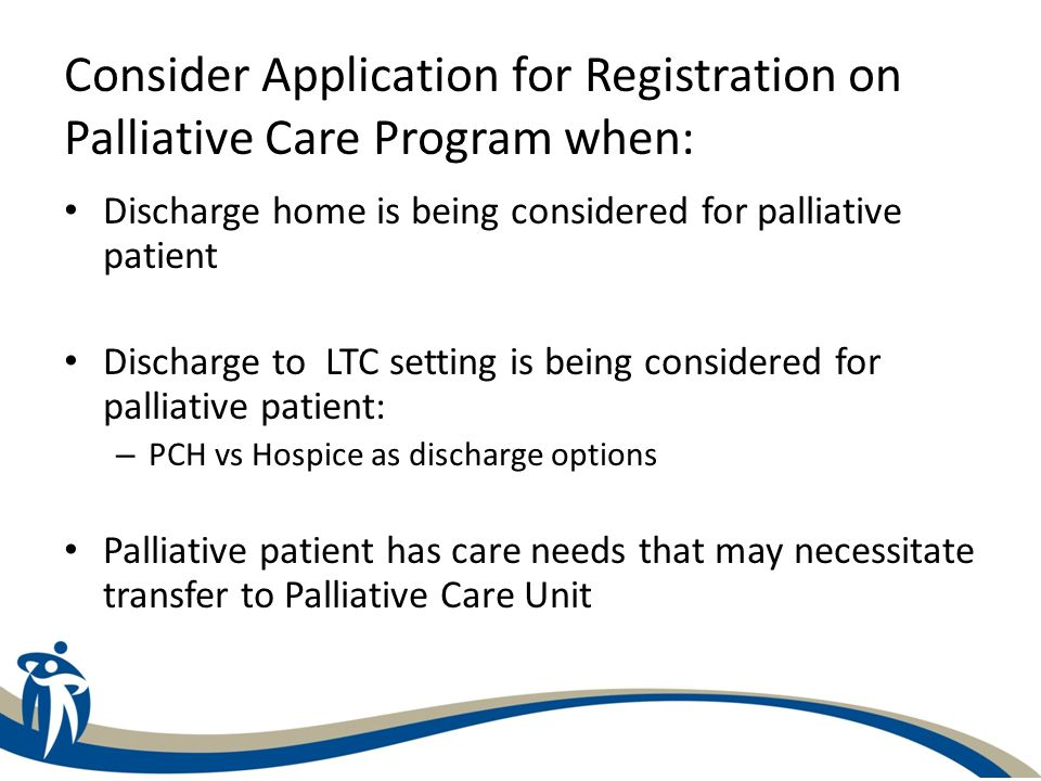 Consider Application for Registration on Palliative Care Program when: