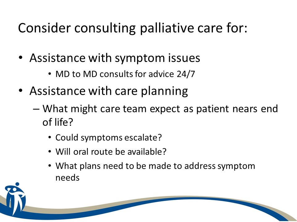 Consider consulting palliative care for: