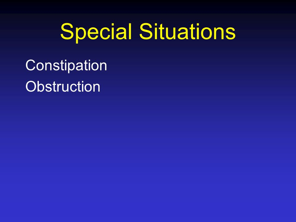 Special Situations Constipation Obstruction