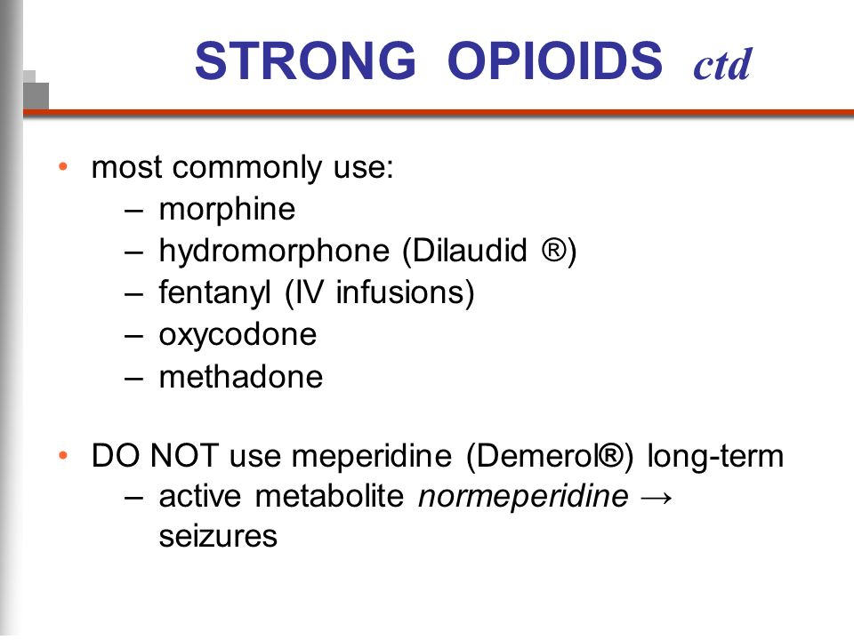 STRONG OPIOIDS ctd most commonly use: morphine