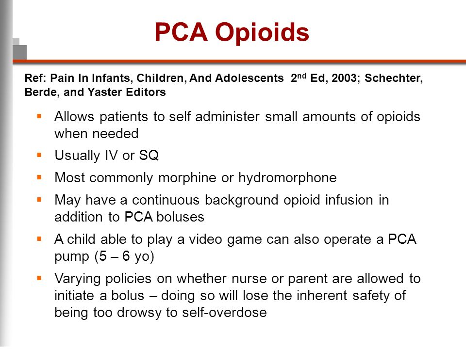 PCA Opioids Ref: Pain In Infants, Children, And Adolescents 2nd Ed, 2003; Schechter, Berde, and Yaster Editors.