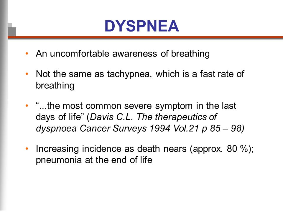 DYSPNEA An uncomfortable awareness of breathing