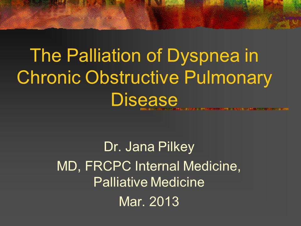 The Palliation of Dyspnea in Chronic Obstructive Pulmonary Disease