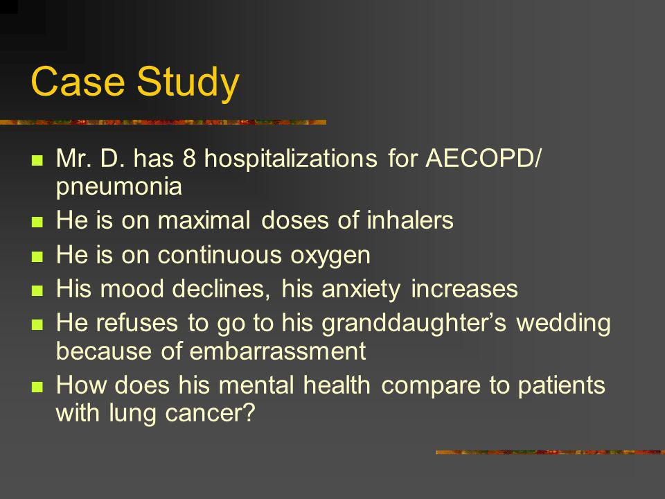 Case Study Mr. D. has 8 hospitalizations for AECOPD/ pneumonia
