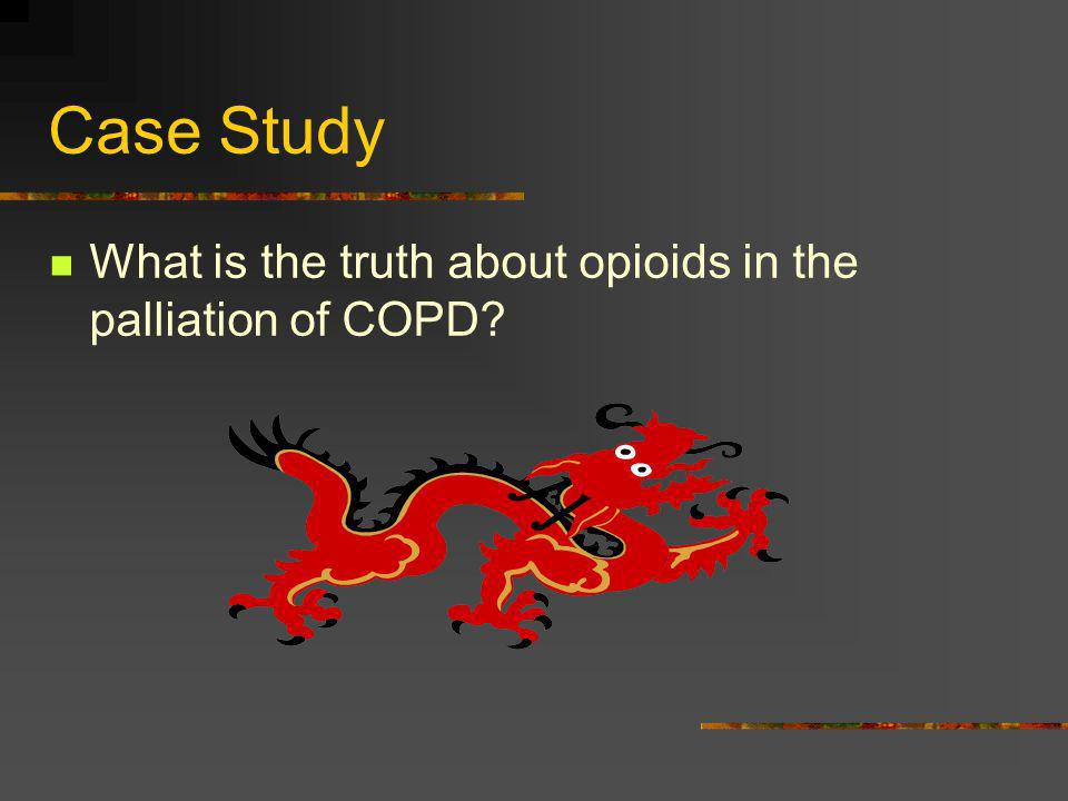 Case Study What is the truth about opioids in the palliation of COPD