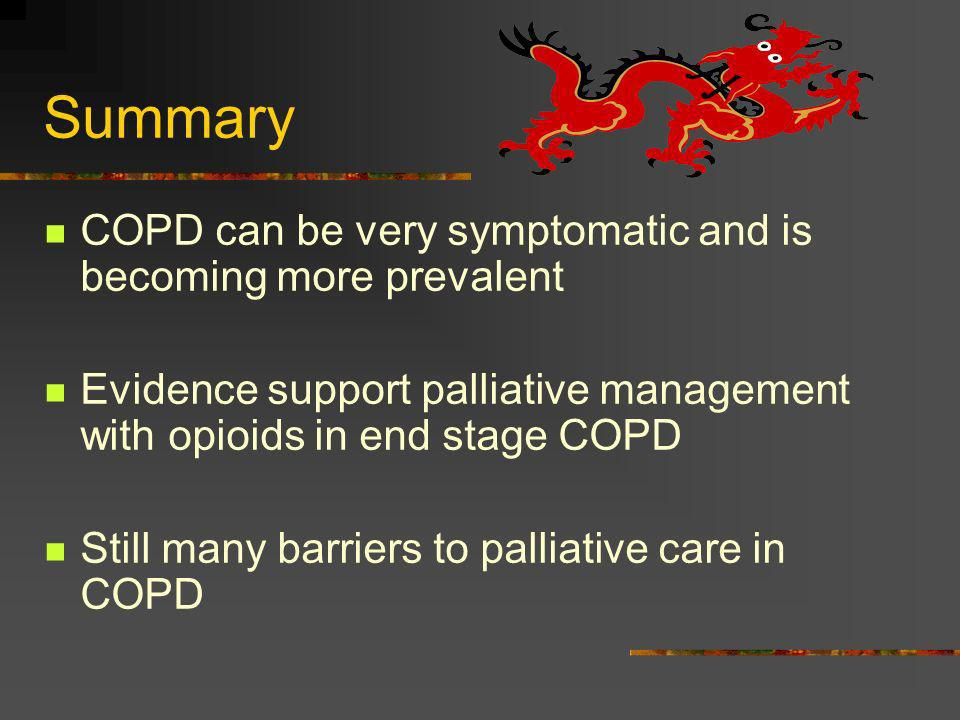 Summary COPD can be very symptomatic and is becoming more prevalent