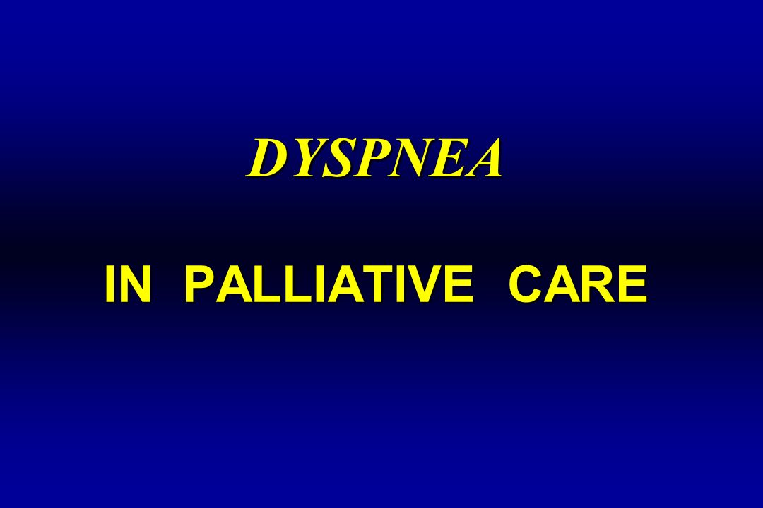 DYSPNEA IN PALLIATIVE CARE