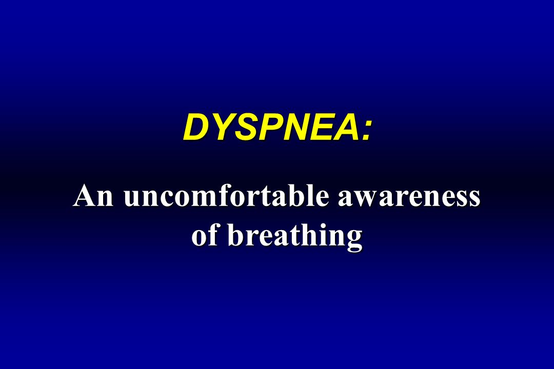 An uncomfortable awareness of breathing