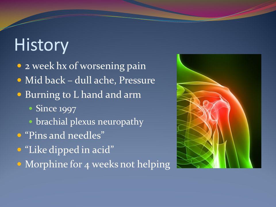 History 2 week hx of worsening pain Mid back – dull ache, Pressure