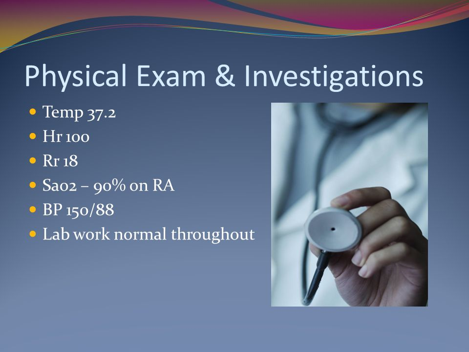 Physical Exam & Investigations