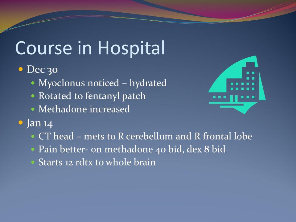 Course in Hospital Dec 30 Jan 14 Myoclonus noticed – hydrated