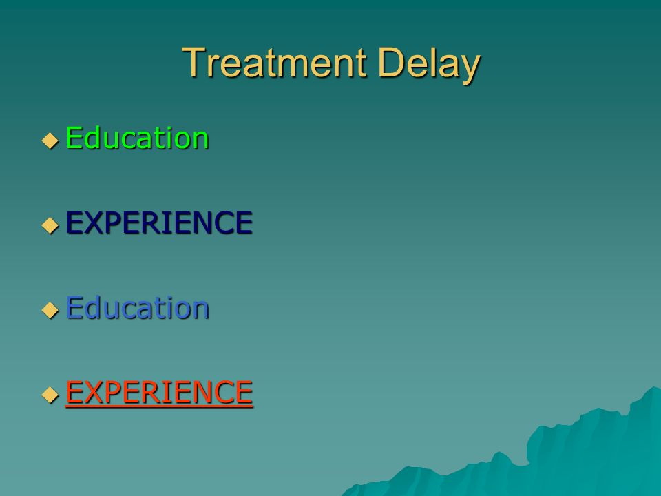 Treatment Delay Education EXPERIENCE