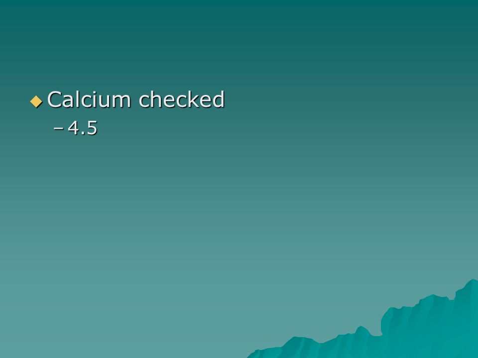 Calcium checked 4.5