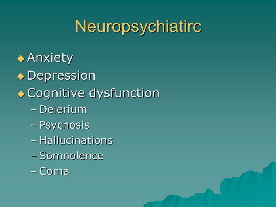 Neuropsychiatirc Anxiety Depression Cognitive dysfunction Delerium