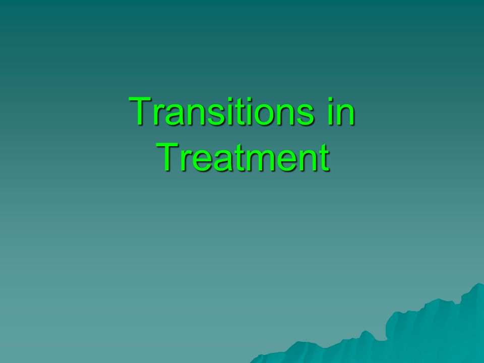 Transitions in Treatment