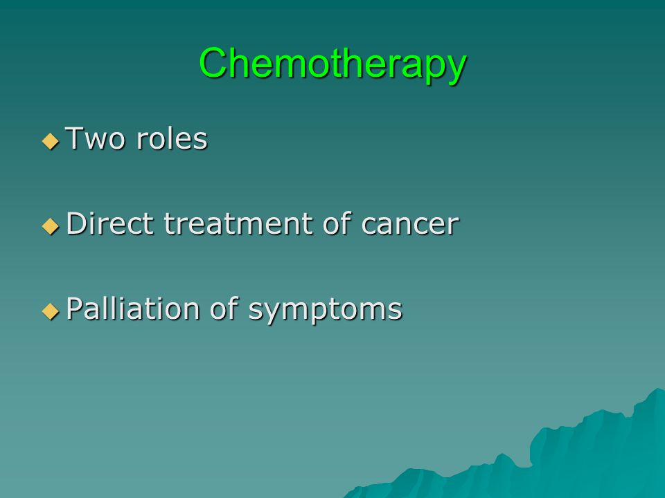 Chemotherapy Two roles Direct treatment of cancer