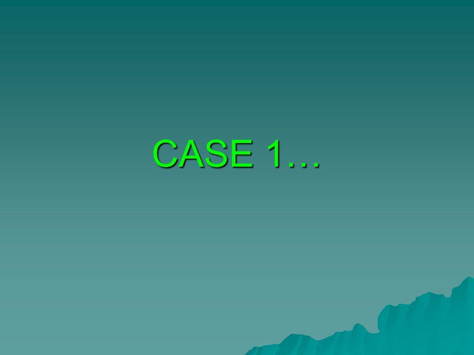 CASE 1…