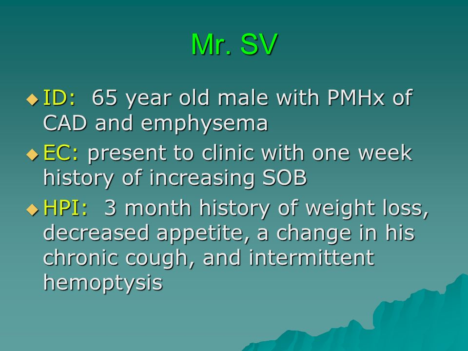Mr. SV ID: 65 year old male with PMHx of CAD and emphysema