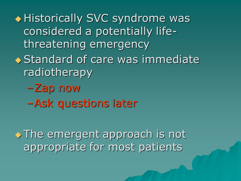 Historically SVC syndrome was considered a potentially life-threatening emergency