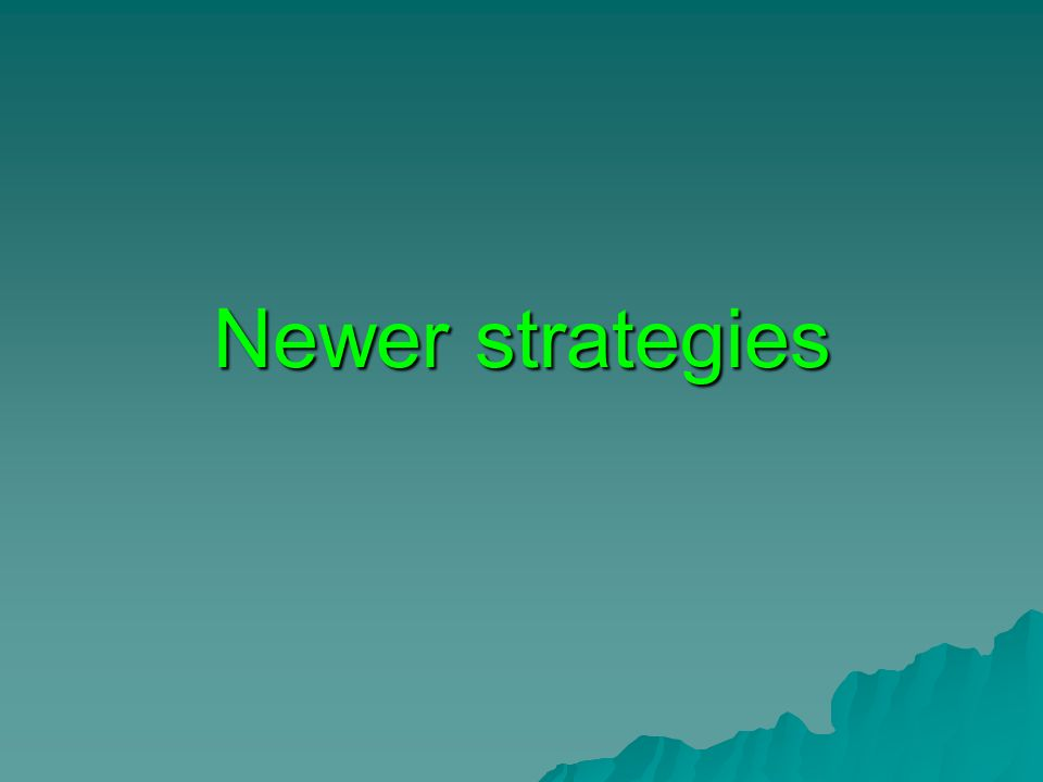 Newer strategies
