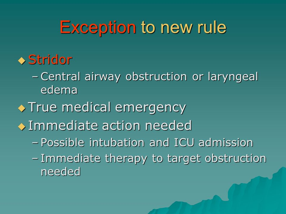 Exception to new rule Stridor True medical emergency
