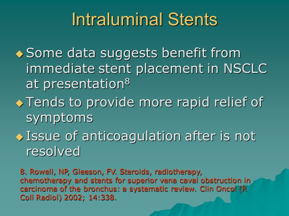 Intraluminal Stents Some data suggests benefit from immediate stent placement in NSCLC at presentation8.