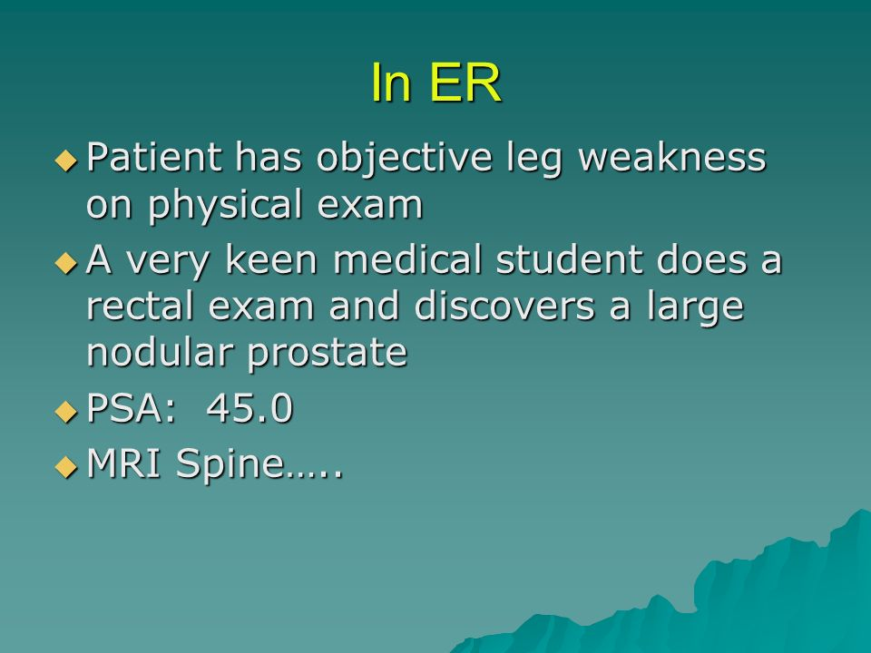 In ER Patient has objective leg weakness on physical exam